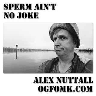 Sperm Ain't No Joke -- Collected Works of Alex Nuttall