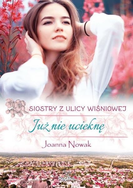 """Zapowiedź patronacka """"Już nie ucieknę"""" Joanna Nowak"""