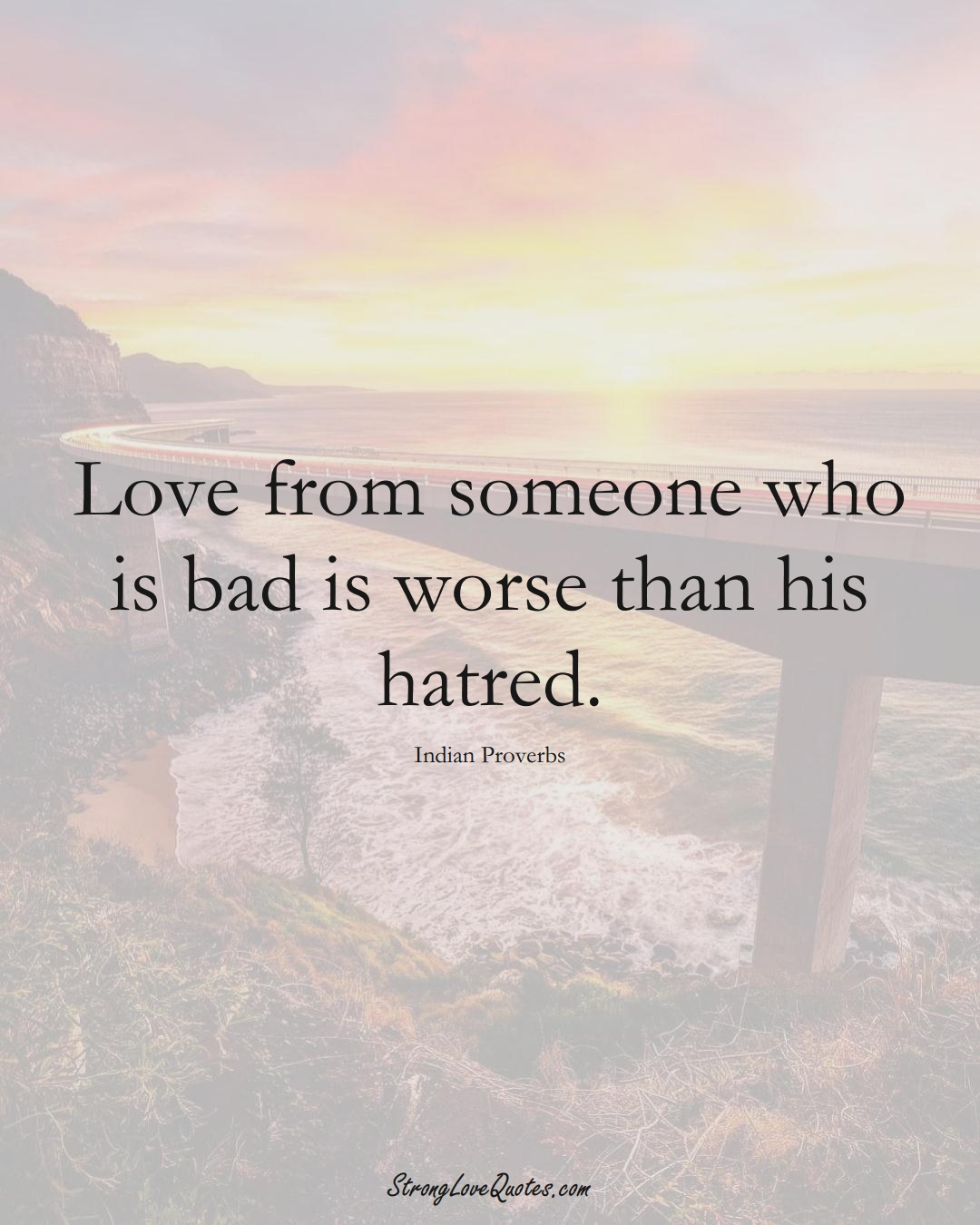 Love from someone who is bad is worse than his hatred. (Indian Sayings);  #AsianSayings