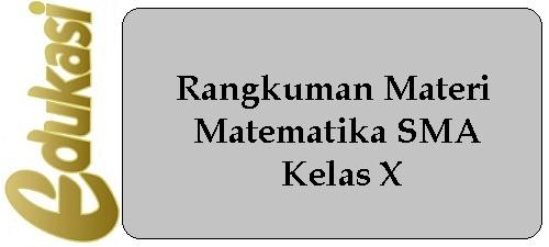 Rangkuman Materi Matematika SMA Kelas X