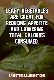 Leafy vegetables are great for reducing appetite and lowering total calories consumed.