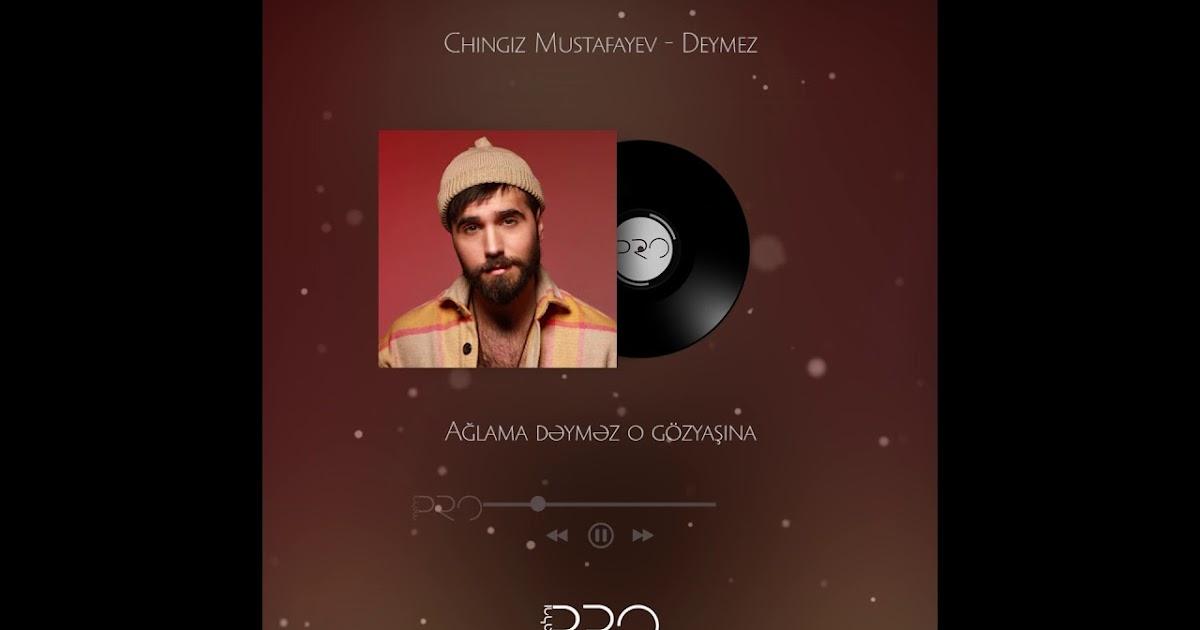 Chingiz Mustafayev Deymez Mp3 Yukle