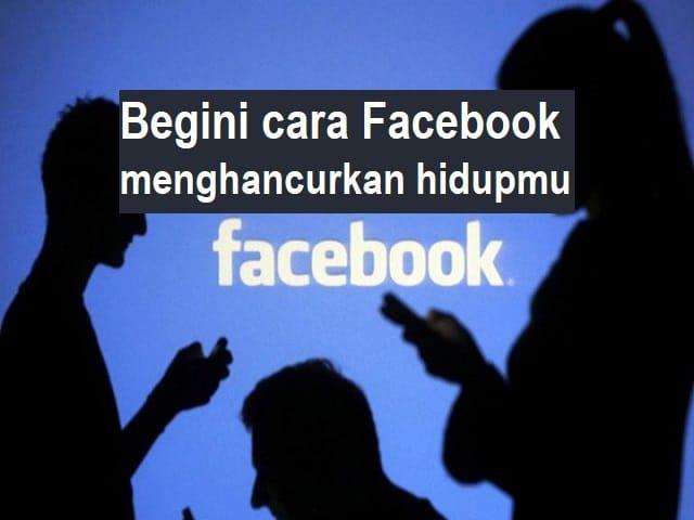 Begini cara Facebook menghancurkan hidupmu 1