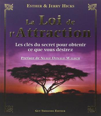 La Loi de l'Attraction - Les clés du secret pour obtenir ce que vous désirez PDF