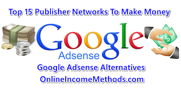 Top 15 Most Popular High Earning Publisher Networks that are Google Adsense Alternatives