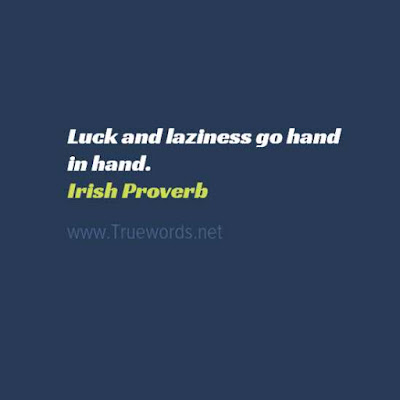 Luck and laziness go hand in hand