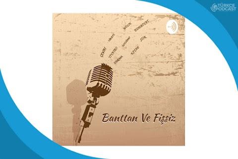 Banttan ve Fişsiz Podcast
