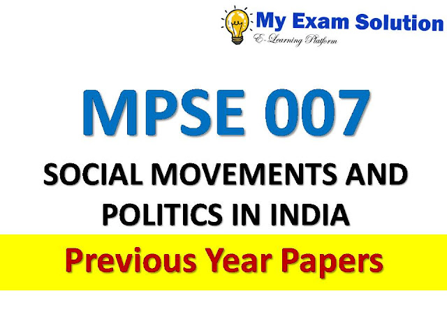 MPSE 007 SOCIAL MOVEMENTS AND POLITICS IN INDIA Previous Year Papers