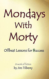 Mondays With Morty: Offbeat Lessons for Success - a book by Jim Tilberry