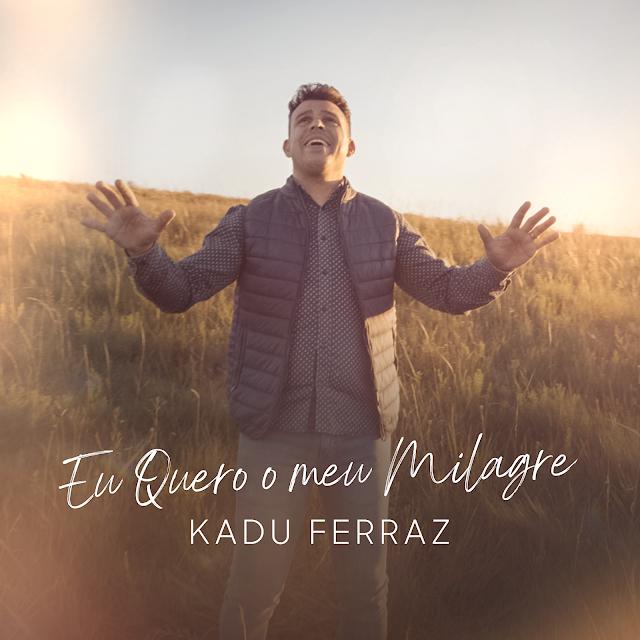 """Kadu Ferraz lança a canção """"Eu Quero o Meu Milagre"""""""