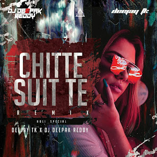 CHITTE SUIT TE ( HOLI SPECIAL ) - DEEJAY TK X DJ DEEPAK REDDY