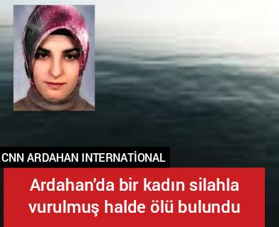 Ardahan da bir kadın silahla vurulmuş halde ölü bulundu