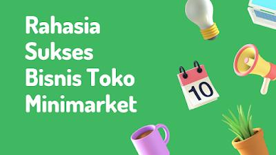 Rahasia Sukses Bisnis Toko Minimarket atau toko Kelontong
