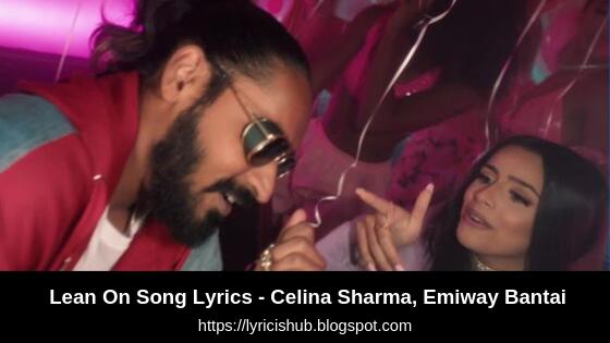 Lean On Song Lyrics - Celina Sharma, Emiway Bantai (Lyricishub)
