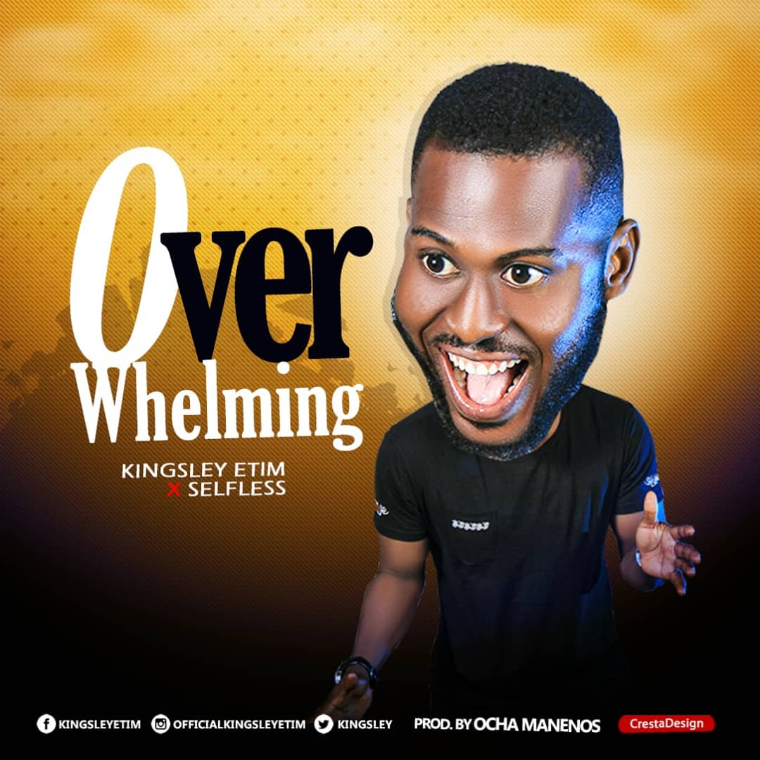 MUSIC: Kingsley Etim & Selfless - Overwhelming ( + Lyrics )