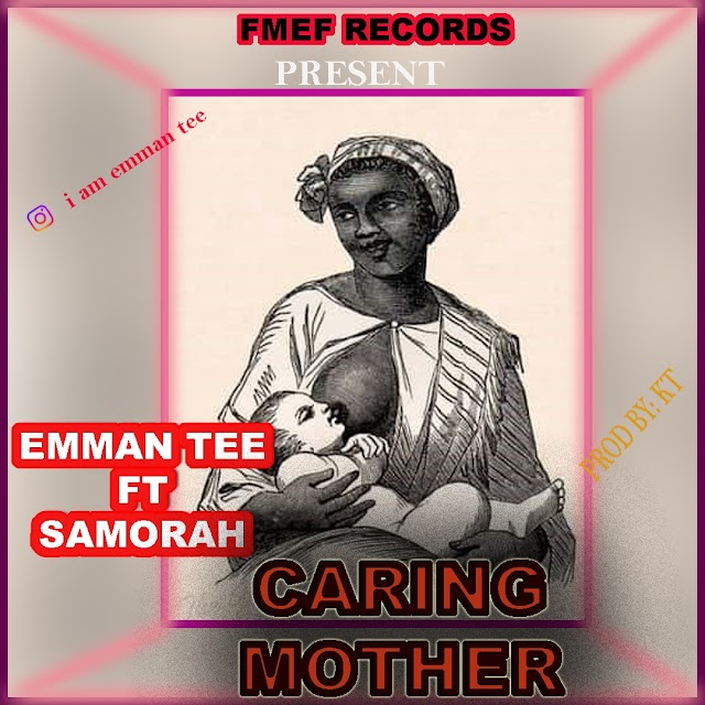 Emman Tee ft Samorah_Caring mother mp3