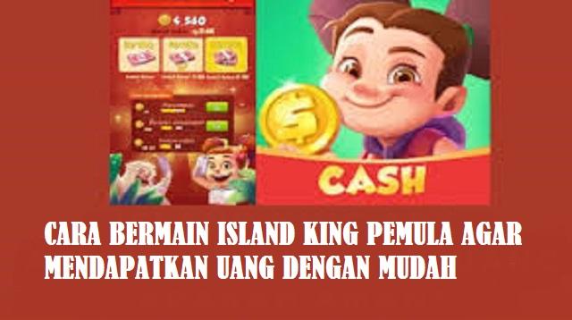 Cara Bermain Island King Pemula Agar Mendapatkan Uang