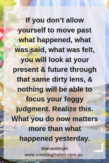 If you don't allow yourself to move past what happened, what was said, what was felt, you will look at your present & future through that same dirty lens. MarcandAngel #quotes