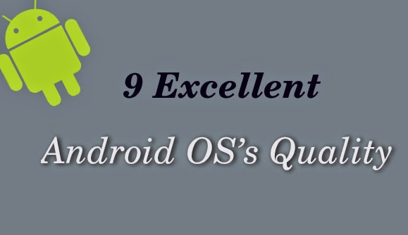 9 Excellent Android OS's Quality