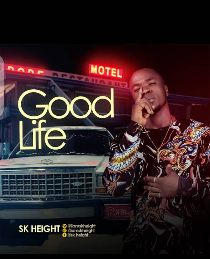 [MUSIC] Sk Height – Good Life