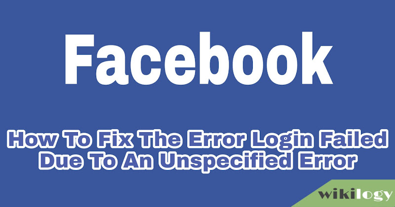 Login failed due to an unspecified error in Facebook lite how to fix