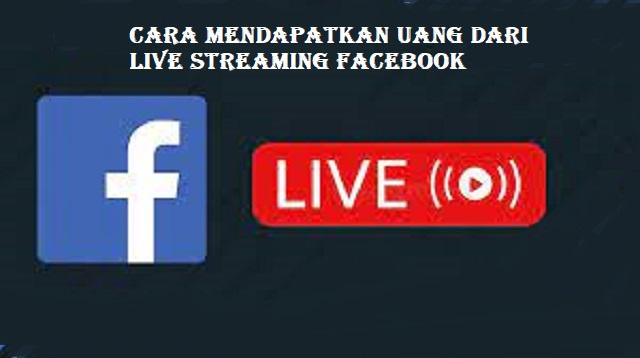 Cara Mendapatkan Uang Dari Live Streaming Facebook