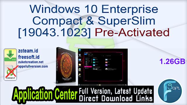 Windows 10 Enterprise Compact & SuperSlim [19043.1023] Pre-Activated_ ZcTeam