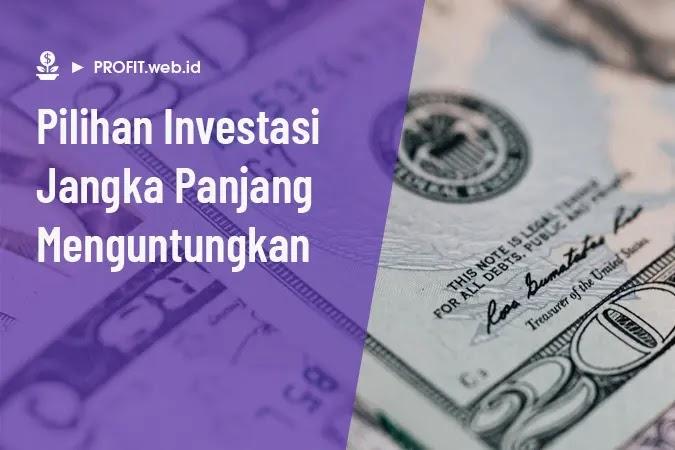 contoh pilihan investasi jangka panjang yang menguntungkan