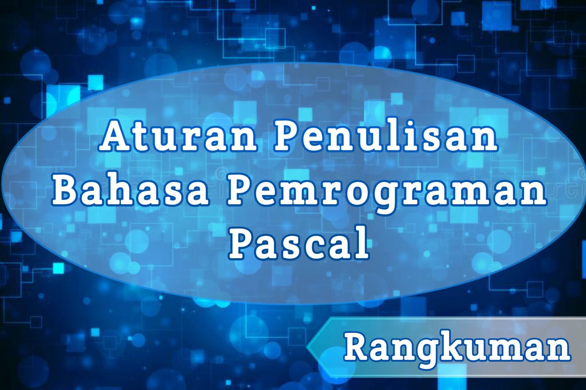 Rangkuman Aturan Penulisan Pascal