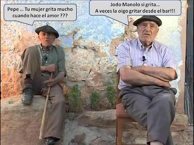 Pepe , tu mujer grita mucho cuando hace el amor ? , Jodó Manolo si grita , a veces la oigo gritar desde el bar !