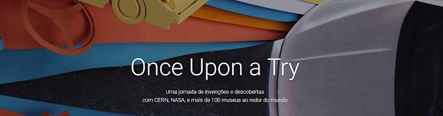 Once Upon a Try - Maior exposição on-line sobre invenções e descobertas já criadas, está agora, disponível no Google Arts and Culture