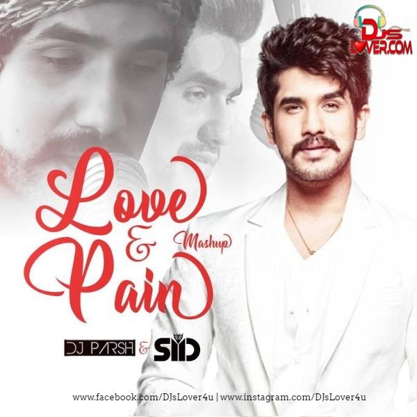Love Pain Mashup Suyyash Rai DJ Parsh x SID
