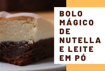 Bolo Mágico de Nutella e Leite em Pó
