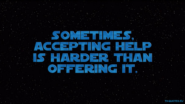 SWTCW - Quote - Sometimes, accepting help is harder than offering it