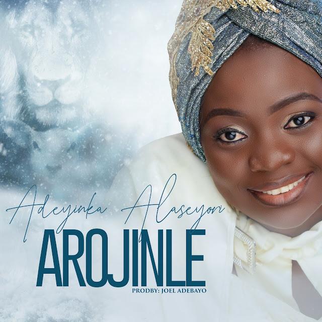 Adeyinka Alaseyori – Arojinle (Oni Duro Mi Ese O)