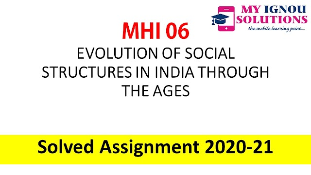 MHI 06 EVOLUTION OF SOCIAL STRUCTURES IN INDIA THROUGH THE AGES  Solved Assignment 2020-21