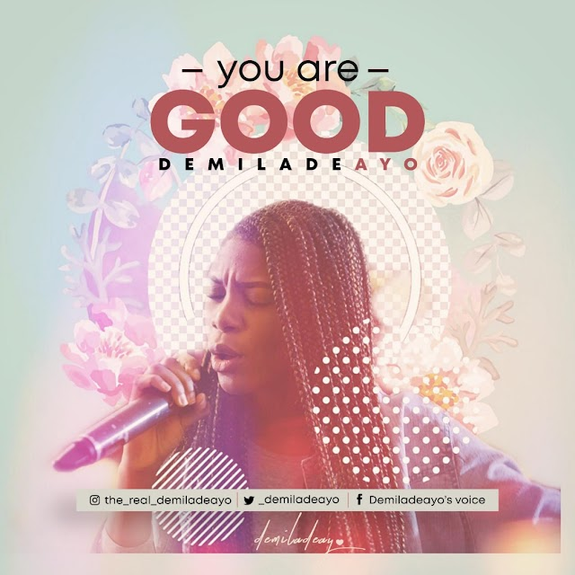 Demiladeayo Releases New Single - 'You Are Good' || @_demiladeayo