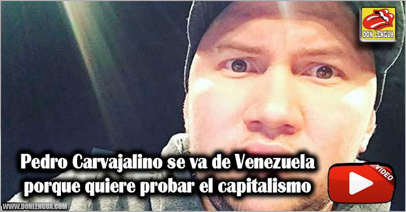 Pedro Carvajalino se va de Venezuela porque quiere probar el capitalismo