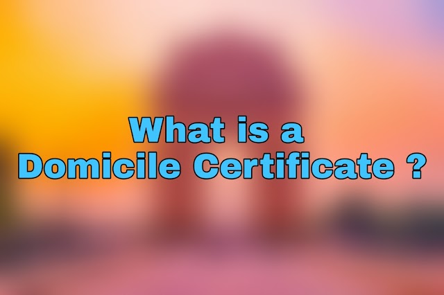 What is a Domicile Certificate and Why is it Needed ?