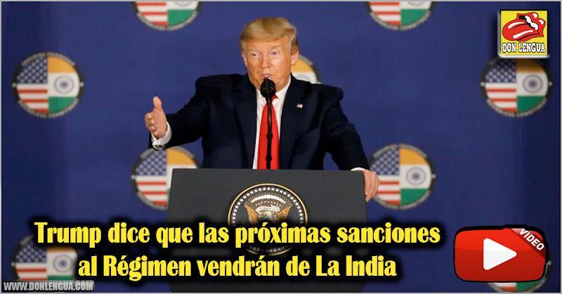 Trump dice que las próximas sanciones al Régimen vendrán de La India