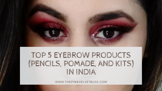 Top 5 Eyebrow Products (Pencils, Pomade, and Kits) in India