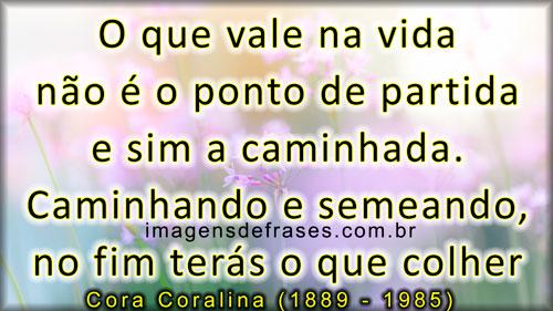 Cora Coralina: O que vale na vida não é o ponto de partida e sim a caminhada