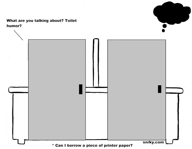 What are you talking about?  Toilet humor?