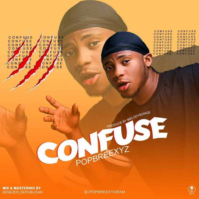 MUSIC: Popbreexy - Confuse