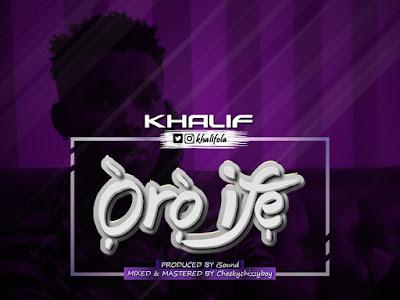 DOWNLOAD MP3: Khalif - Oro Ife || @khalifola