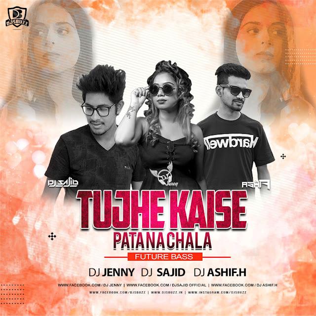 Tujhe Kaise Pata Na Chala (Future Bass) – DJ Jenny X DJ Sajid x DJ Ashif.h