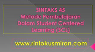 SINTAKS 45 Metode Pembelajaran Dalam Student Centered Learning (SCL)