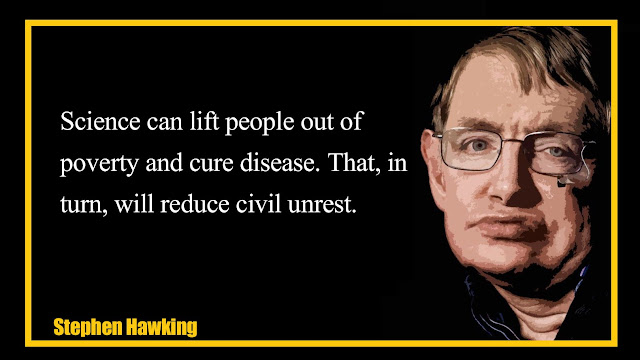 Science can lift people out of povertty and cure disease Stephen Hawking