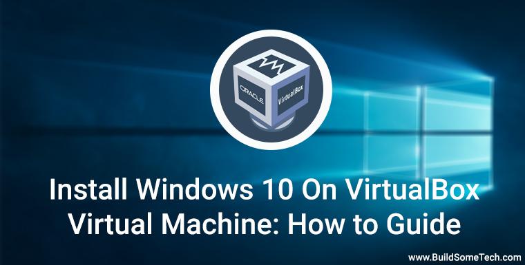 How to Install Windows 10 On VirtualBox Virtual Machine