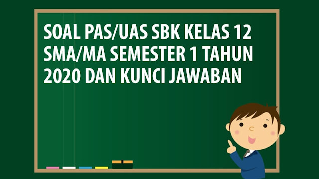Soal PAS/UAS SBK Kelas 12 SMA/MA Semester 1 Tahun 2020